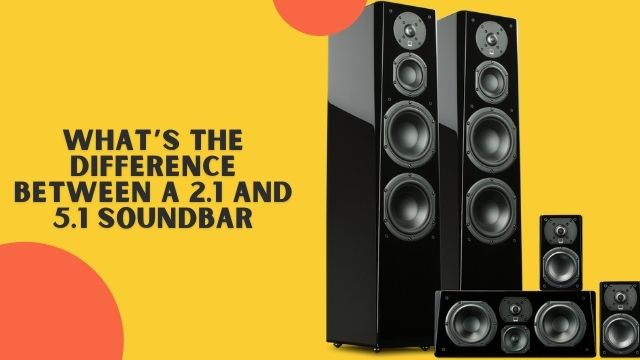 What's The Difference Between A 2.1 and 5.1 Soundbar